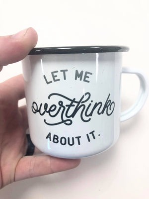Let me overthink about it enamel mug