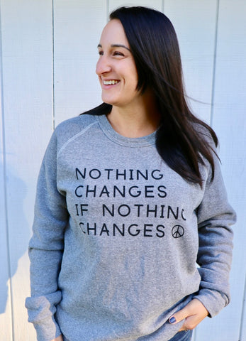 Nothing Changes If Nothing Changes Unisex Sweatshirt