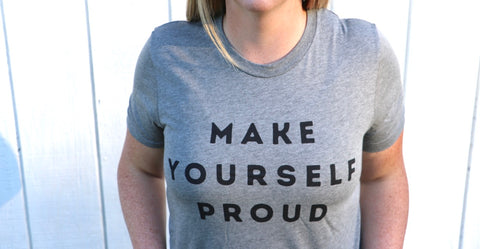 Make Yourself Proud Tee shirt