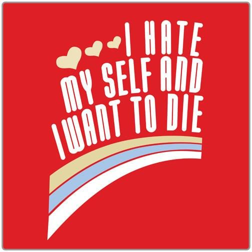 I Hate Myself and I Want to Die T-shirt