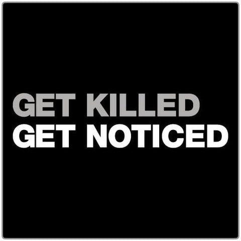 Get Killed Get Noticed - Women's Tee