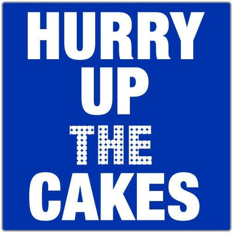 Hurry Up the Cakes - T-shirt