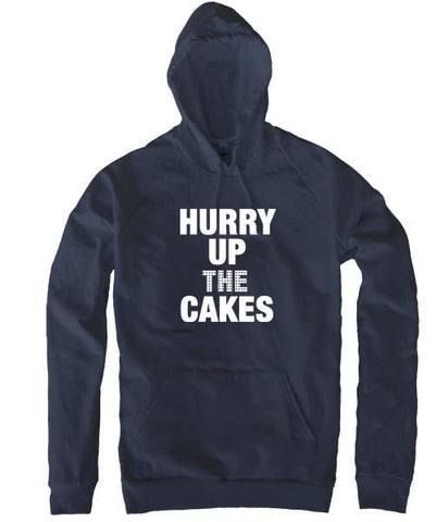 Hurry Up The Cakes - Hoodie