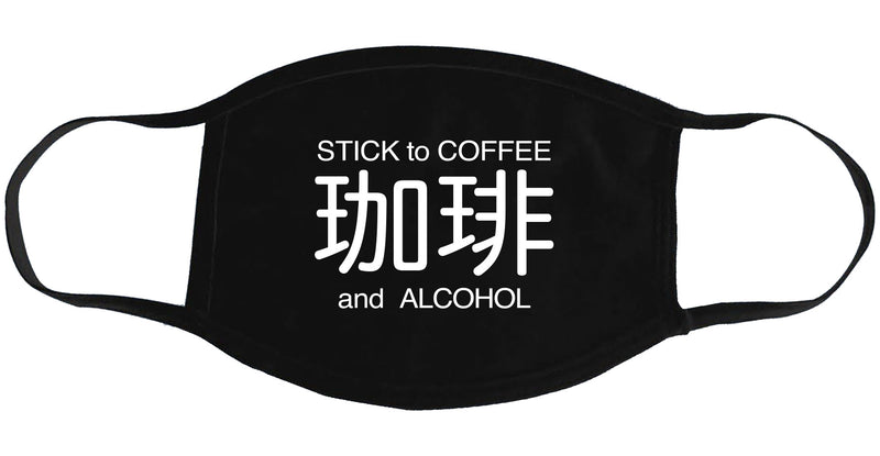 Stick to Coffee & Alcohol - Face Mask