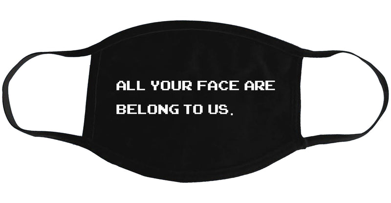 All Your Face Are Belong to Us - Face Mask