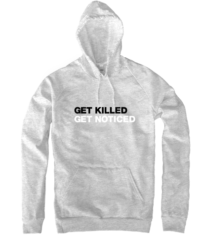 Get Killed Get Noticed - Hoodie