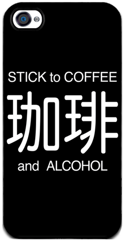 Stick to Coffee & Alcohol - iPhone 4 Case