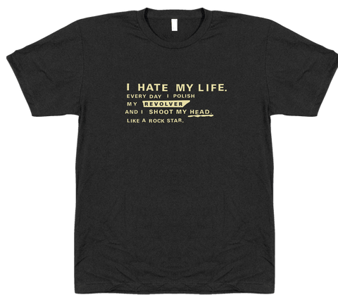 I Hate My Life... T-shirt