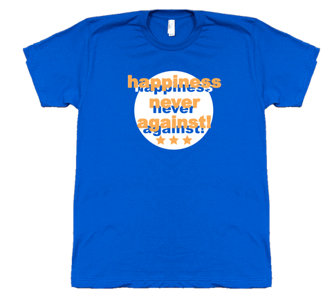 Happiness Never Against - Unisex T-Shirt