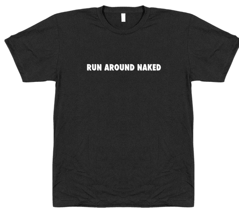 Run Around Naked - T-shirt