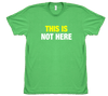 This is Not Here - T-shirt