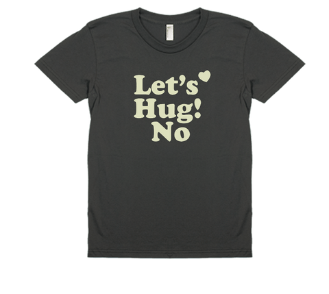 Lets Hug! No - Women's Tee