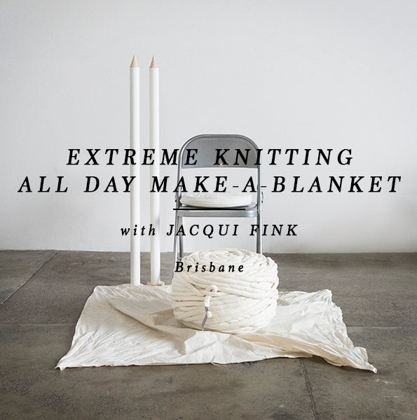 EXTREME KNITTING - ALL DAY MAKE-A-BLANKET - BRISBANE 6 MAY 2018