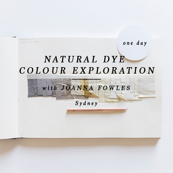 ONE DAY NATURAL DYE COLOUR EXPLORATION - SYDNEY 27 OCTOBER 2018