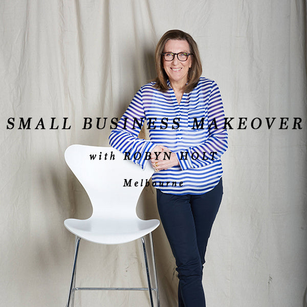 ROBYN HOLT SMALL BUSINESS MAKEOVER - MELBOURNE 14 JUNE 2018