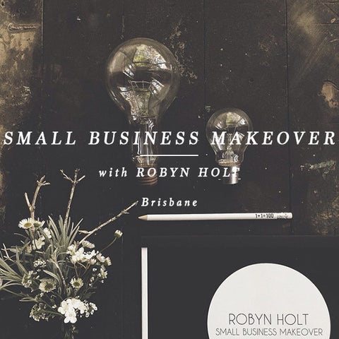 ROBYN HOLT SMALL BUSINESS MAKEOVER - BRISBANE