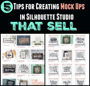 5 TIPS FOR CREATING MOCK UPS IN SILHOUETTE STUDIO THAT SELL