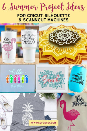 6 Summer Project Ideas for Cricut, Silhouette & ScanNCut Machines