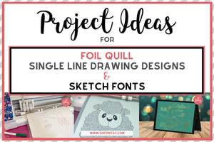 Project Ideas for Foil Quill, Single Line Designs & Sketch Fonts