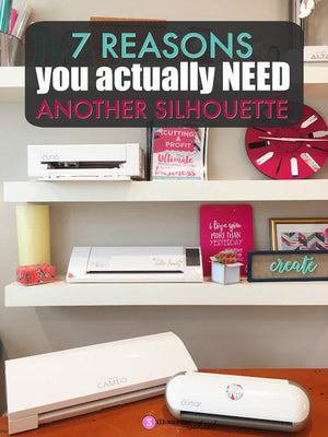 Second Silhouette Cameo: 7 Ways to Justify Needing Another Cutter