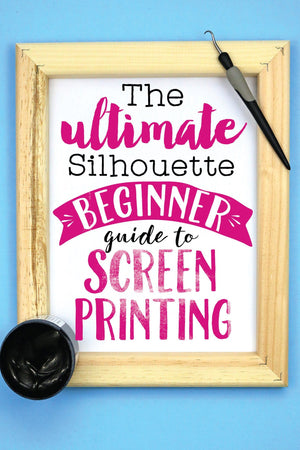 The Ultimate Silhouette  Beginner Guide To Screen Printing By Silhouette School - Swing Design
