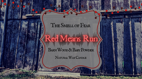 Red Means Run Candle * Barn Wood/Baby Powder Scent * Inspired by A Quiet Place * Natural Wax Blend