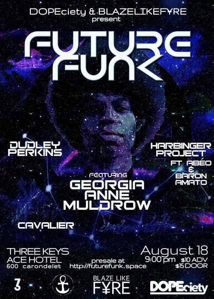 8/18: DOPEciety & BLAZELIKEF¥RE present: Future Funk ft Georgia Anne Muldrow, Dudley Perkins, + - Dopeciety