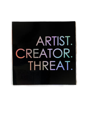 Artist. Creator. Threat. Holographic Sticker