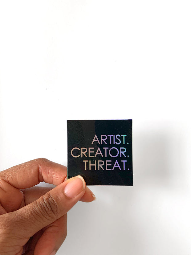 Artist. Creator. Threat. Holographic Sticker 1