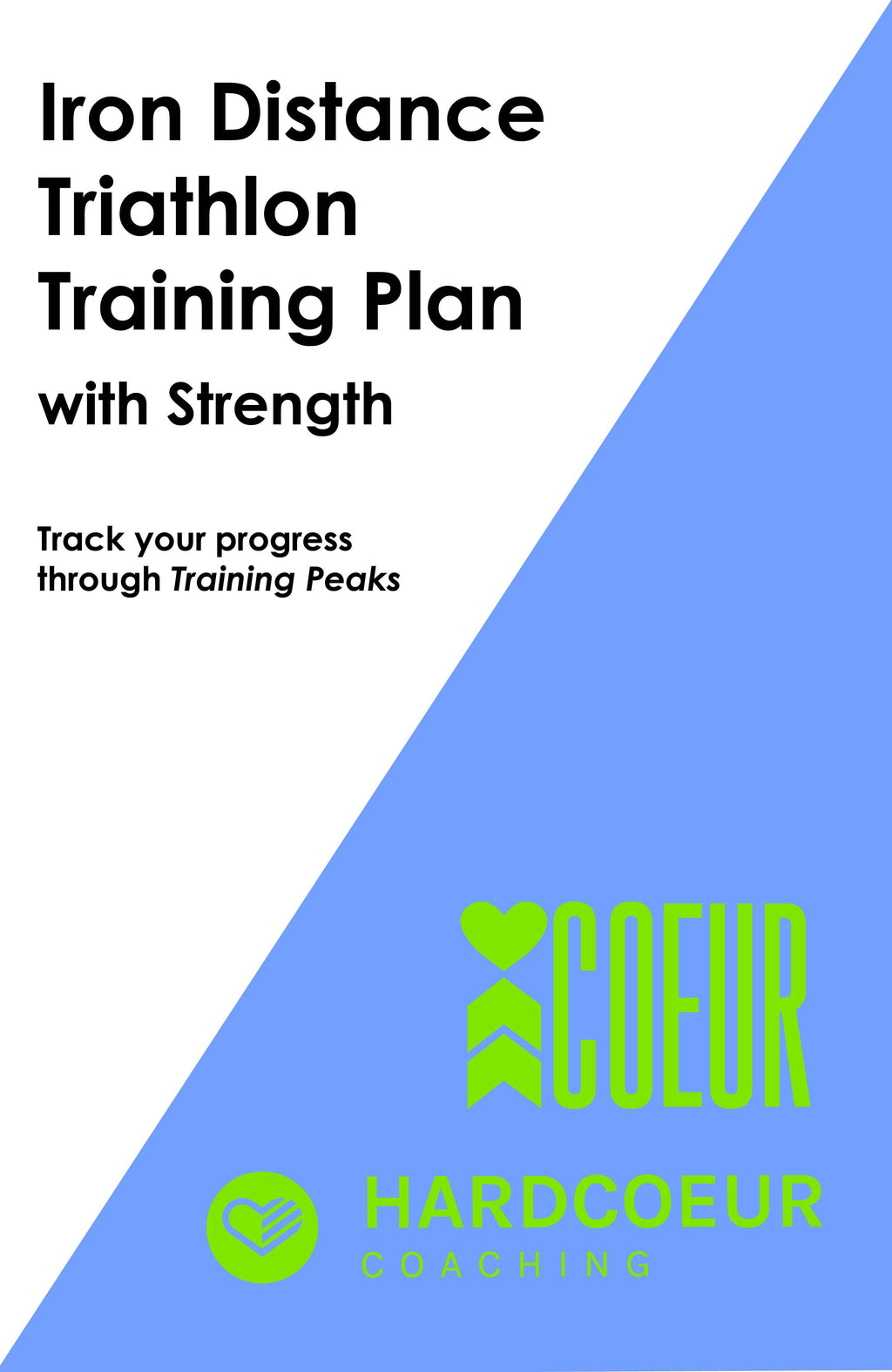 Coeur Sports Training Peaks Iron Distance Triathlon Training Plan with Strength: Women's 16 Week
