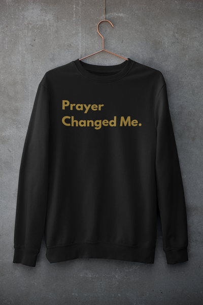 Prayer Changed Me Sweatshirt *Limited Edition*