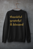 Thankful, Grateful & Blessed Sweatshirt *Limited Edition*
