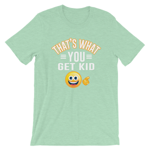 That's What You Get Kid Short-Sleeve Unisex T-Shirt