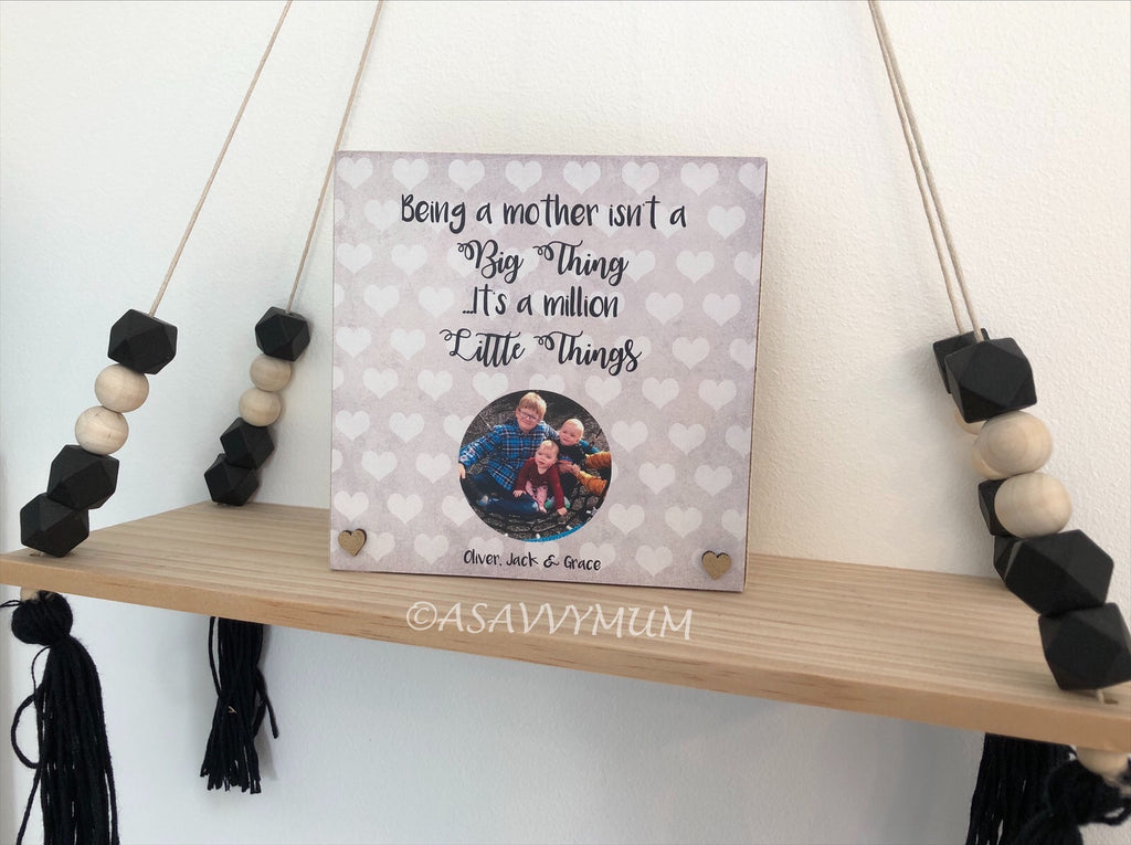 Being A Mother Isn't A Big Thing It's A Million Little Things Photo Plaque