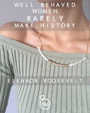 Shining Quotes: Well behaved women rarely make history