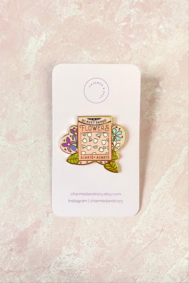 """I Must Have Flowers"" Monet Quote Enamel Pin"
