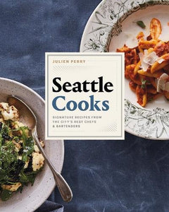 Seattle Cooks | Signature Recipes from the City's Best Chefs & Bartenders