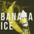 BANANA ICE - SUMMER EXCLUSIVE