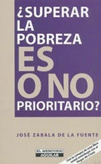 Superar La Pobreza Es O No Prioritario By Jose Zabala De La