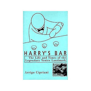 Harry's Bar The Life and Times of the Legendary Venice Landmark