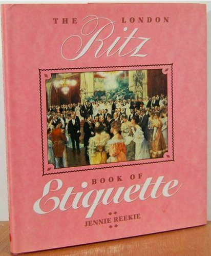 The London Ritz Book of Etiquette by Jennie Reekie (1991, Hardcover)
