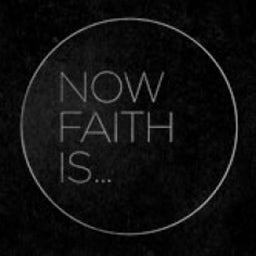 Now Faith Is