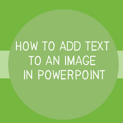 How to Add Text to an Image in PowerPoint