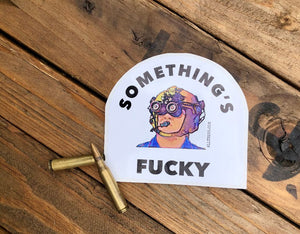 Somethings Fucky sticker