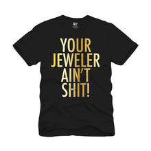 YOUR JEWELER AIN'T SHIT!