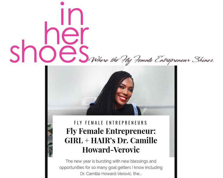 In Her Shoes Blog_Dr. Camille Verovic GIRL+HAIR Founder