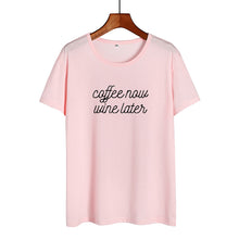 Load image into Gallery viewer, Coffee Now Wine Later T Shirts