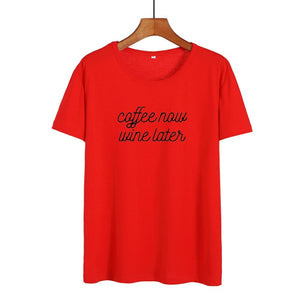 Coffee Now Wine Later T Shirts