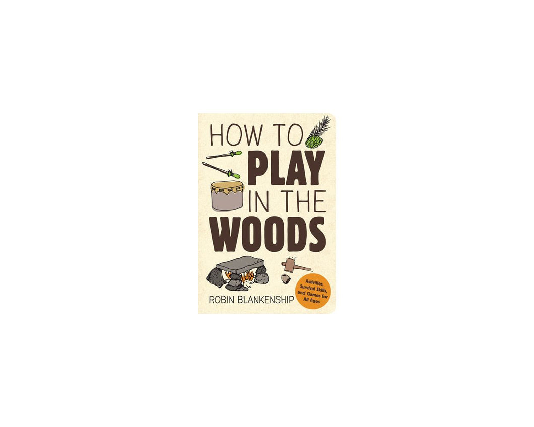Gibbs Smith - How to Play in the Woods