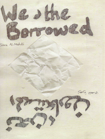 We, The Borrowed by Zahra Al-Mahdi